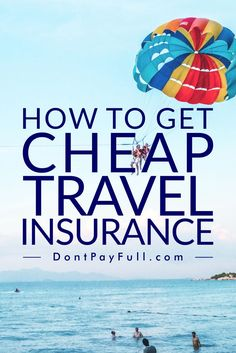 How to Get Cheap Travel Insurance: 10 Tips Every Traveler Should Know! #DontPayFull