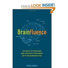 Brainfluence: 100 Ways to Persuade and Convince Consumers with Neuromarketing by Roger Dooley Brain Book, Entrepreneur Books, Brain Facts, Best Entrepreneurs, Book Nooks, New Tricks, Critical Thinking, Reading Lists, Have Time