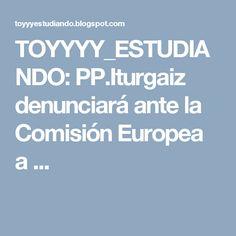 TOYYYY_ESTUDIANDO: PP.Iturgaiz denunciará ante la Comisión Europea a ...