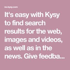 It's easy with Kysy to find search results for the web, images and videos, as well as in the news. Give feedback on search results with Likes and Dislikes. Create an account to save your favourite results or read results later. Likes And Dislikes, Save Yourself, Web Images, It's Easy, Wellness, Create, Search, News, Videos