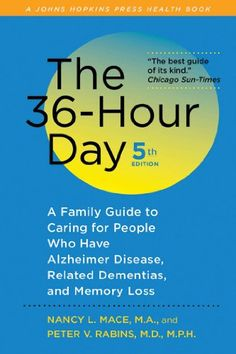 The 36-Hour Day, 5th edition: A Family Guide to Caring for People Who Have Alzheimer Disease, Related Dementias, and Memor...
