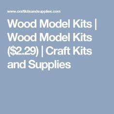 Wood Model Kits   Wood Model Kits ($2.29)    Craft Kits and Supplies