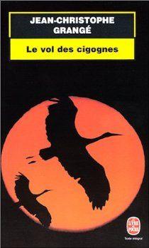 Le Vol des cigognes par Jean-Christophe Grangé **. Le premier et le meilleur de Grangé