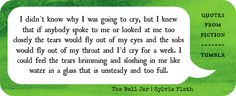 The tears are always there....  sylvia plath