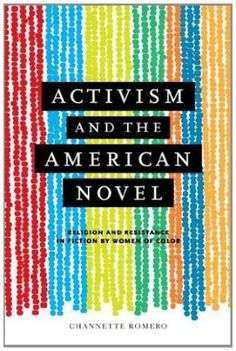 Activism and the American novel : religion and resistance in fiction by women of color / Channette Romero - Charlottesville : University of Virginia Press, 2012