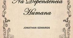 Jonathan Edwards - Deus glorificado na dependência do homem.pdf
