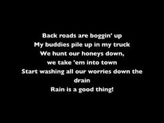 Luke Bryan - Rain Is a Good Thing (lyrics) - And a country song for good measure ;)