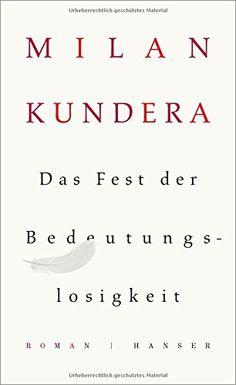 Das Fest der Bedeutungslosigkeit: Roman von Milan Kundera http://www.amazon.de/dp/3446247637/ref=cm_sw_r_pi_dp_mhvivb05KFNAB