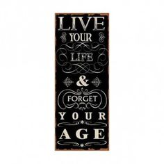 Live your life & forget your age - Blechschilder Forget You, Age, Live Your Life, Wise Quotes, Positive Thoughts, Live For Yourself, Wisdom, Positivity, Sayings