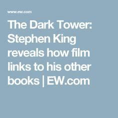 The Dark Tower: Stephen King reveals how film links to his other books | EW.com