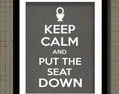 Keep Calm and Put the Seat Down