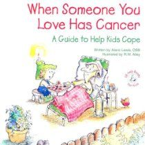 """Cancer books for kids: """"When Someone You Love Has Cancer: a guide to help kids cope"""""""