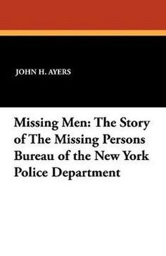 Missing Men: The Story of The Missing Persons Bureau of the New York Police Department, by John H. Ayers and Carol Bird (Paperback)