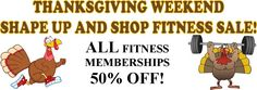 It's time for our Shape Up and Shop Fitness Sale! You and a friend can burn those Thanksgiving calories Friday, Saturday and Sunday November 24-26 for FREE,  then receive a 50% discount on ALL fitness memberships! Christmas shopping just got easier!