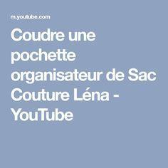 Coudre une pochette organisateur de Sac Couture Léna - YouTube