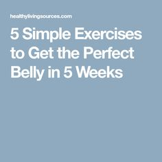 5 Simple Exercises to Get the Perfect Belly in 5 Weeks
