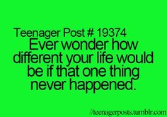 Teenager Post. Definitely if weren't one directio idk where i would be