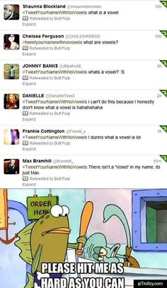 #TweetYourNameWithNoVowels = Show everyone how the education system is failing...