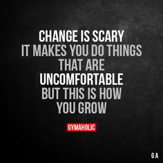 Change Is Scary It makes you do things that are uncomfortable but this is how you grow. More motivation: https://www.gymaholic.co #fitness #motivation #workout
