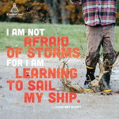 """I am not afraid of storms for I am learning to sail my ship."" - Louisa May Alcott"