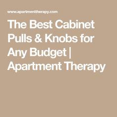 The Best Cabinet Pulls & Knobs for Any Budget | Apartment Therapy