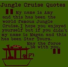 Every time I go on jungle cruise they say that, or something else funny