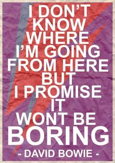 "Great travel quote: ""I don't know where I'm going from here, but I promise it won't be boring"" - David Bowie #travel #quote"