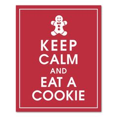 02/23/13,,  Keep Calm and Eat a Cookie (Ginger Bread Man)