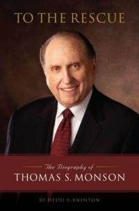 To The Rescue: The Biography of Thomas S. Monson - by Heidi S. Swinton