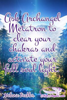 Ask Archangel Metatron to clear your chakras and activate your full soul light.   #angelicinspiration