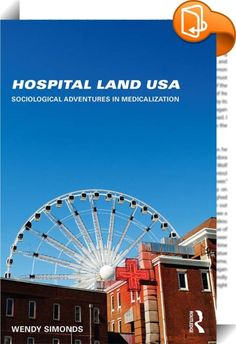 Hospital Land USA    ::  <P>In <EM>Hospital Land USA, </EM>Wendy Simonds analyzes the wide-reaching powers of medicalization: the dynamic processes by which medical authorities, institutions, and ideologies impact our everyday experiences, culture, and social life. Simonds documents her own Hospital Land adventures and draws on a wide range of U.S. cultural representations — from memoirs to medical mail, from hospital signs to disaster movies — in order to urge critical thinking about ...