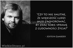 Czy to nie smutne, że większość ludzi... #Gaarder-Jostein,  #Człowiek, #Smutek, #Życie