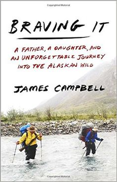 Braving It: A Father, a Daughter, and an Unforgettable Journey into the Alaskan…