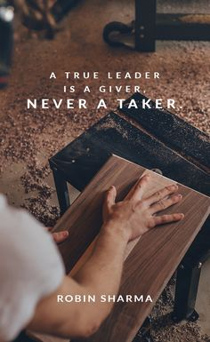 A true leader is a giver, never a taker.