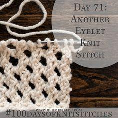 Day 71 : Another Eyelet Knit Stitch : - Brome Fields Loom Knitting Stitches, Bamboo Knitting Needles, Knitting Basics, Easy Knitting Patterns, Lace Knitting, Knitting Tutorials, Knitting Ideas, Stitch Patterns, Wordpress Theme