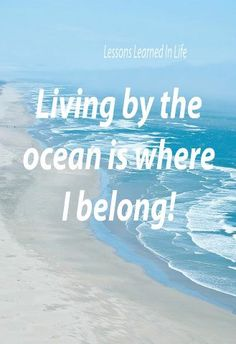 Lessons learned in life: Living by the ocean is where I belong Ocean Quotes, Beach Quotes, Beach Sayings, Quotes Quotes, Summer Quotes, Crush Quotes, Sea Qoutes, Ocean Beach, Beach Bum