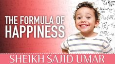 The Formula Of Happiness ᴴᴰ - Islamic Reminder [Sheikh Sajid Ahmed Umar] Support the Dawah - Click here to donate: https://www.gofundme.com/The-Daily-Reminder