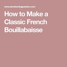 How to Make a Classic French Bouillabaisse