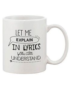 "Funny Coffee Mug ""Let Me Explain in Lyrics You Can Understand"" - 100% brand new - One mug cup (not a set) -Item Size: 3.75""(95mm) height x 3.23""(83mm) diameter -Microwave and top rack Dishwasher Safe."