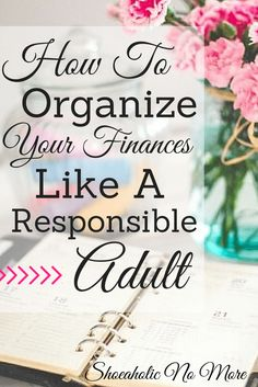 How to Organize Your Finances Like an Adult - Shoeaholicnomore