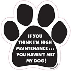 If You Think I'm High Maintenance You Should See My Dog Paw Magnet