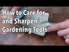 How to Care for and Sharpen Gardening Tools (Video) | Old Farmer's Almanac