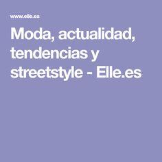 Moda, actualidad, tendencias y streetstyle - Elle.es