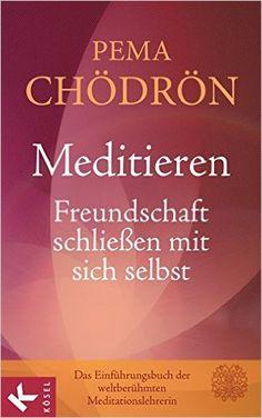 Meditieren - Freundschaft schließen mit sich selbst: Amazon.de: Pema Chödrön, Stephan Schuhmacher: Bücher