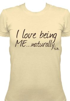 I Love Being Me Naturally by ThreeLittleBirdsTees on Etsy, $22.95