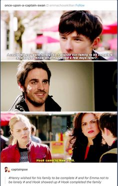OMG my Feels!! I was So FanGirling at this scene/part! Although technically Henry made the wish Because he could tell his mom-Emma-was lonely. Then couple of days later Killian showed up, He Was Supposed to Complete Their Family! #CaptainSwan #TheyWillAlwaysFindEachOther #OnceUponATime