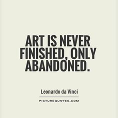 Yeah of course da Vinci, the perfectionist, would say that considering the amount of work he has left unfinished, and how long it takes him to finish a painting Famous Artist Quotes, Art Quotes Artists, Famous Artists, Famous Music Quotes, Words Quotes, Me Quotes, Motivational Quotes, Inspirational Quotes, Sayings