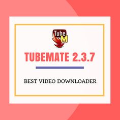 TubeMate YouTube Downloader 2.3.7 | TubeMate Free Download 2017 (Latest