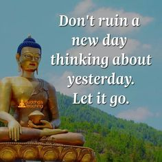 Don't ruin new day thinking about yesterday. Just let it go. #motivation