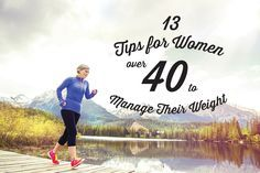 13 Tips for Women Over 40 to Manage Their Weight For me just perfect as I reached 40 few months ago ;-)
